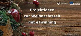 """Hintergrund Holztisch und Weihnachtsdekoration mit Schriftzug """"Projektideen zur Weihnachtszeit mit eTwinning"""""""